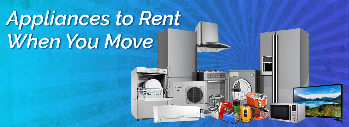 6 Important Appliances to Rent When You Move